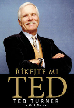 Kniha Říkejte mi Ted (Turner Ted, Burke Bill) - Ted Turner, Bill Burke