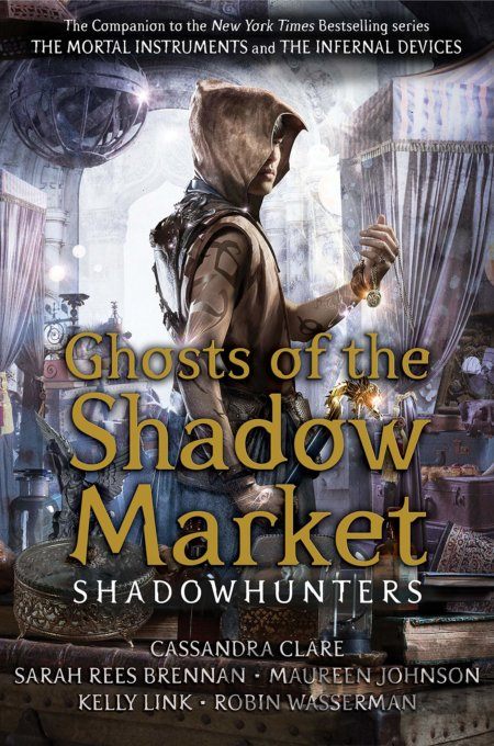 Kniha Ghosts of the Shadow Market - Cassandra Clare, Sarah Rees Brennan, Maureen Johnson, Robin Wasserman, Kelly Link
