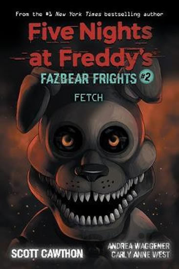 Kniha Five Nights at Freddy's: Fetch - Scott Cawthon, Carly Anne West, Andrea Waggener