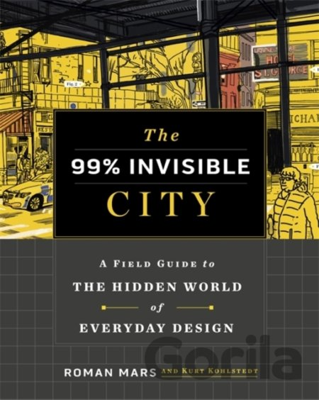 Kniha The 99% Invisible City - Roman Mars, Kurt Kohlstedt