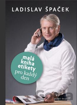 08c2f63dd Kniha Malá kniha etikety pro každý den (Ladislav Špaček) - Ladislav Špaček