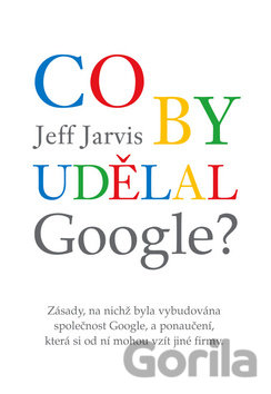 Kniha Co by udělal Google? (Jeff Jarvis) - Jeff Jarvis