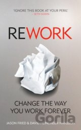 ReWork: Change the Way You Work Forever (Jason Fried , David Heinemeier)