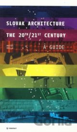 Slovak Architecture The 20th/21st Century A Guide (Matúš Dulla)