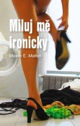 Miluj mě ironicky (Maxim E. Matkin)