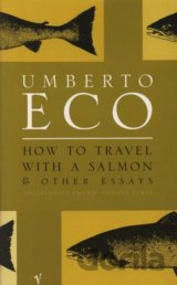How To Travel With A Salmon: and Other Essays... (Umberto Eco)