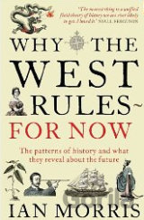 Why The West Rules - For Now: The Patterns of History and what they reveal about