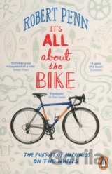 It's All About the Bike: The Pursuit of Happi... (Robert Penn)