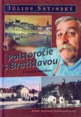 Polstoročie s Bratislavou (Július Satinský) [SK]