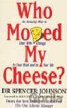 Who Moved My Cheese? : An Amazing Way to Deal with Change in Your Work and in Yo