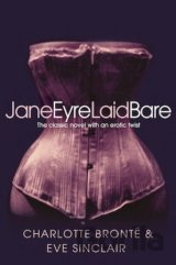 Jane Eyre Laid Bare: The classic novel with a... (Eve Sinclair)