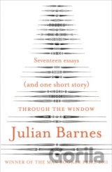 Through the Window: Seventeen Essays (and one... (Julian Barnes)