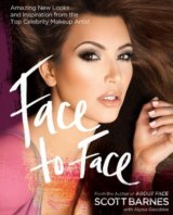 Face to Face: Amazing New Looks and Inspirati... (Scott Barnes)