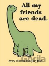 All My Friends Are Dead (Avery Monsen , Jory John) (Hardcover)