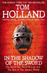 In The Shadow Of The Sword: The Battle for Gl... (Tom Holland)