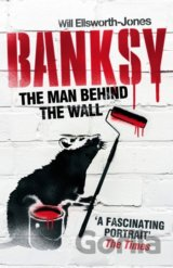 Banksy: The Man Behind the Wall (Will Ellsworth-Jones) (Paperback)