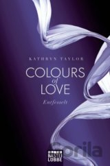 Colours of Love: Entfesselt