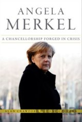 Angela Merkel: A Chancellorship Forged in Cri... (Alan Crawford , Tony Czuczka)