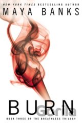 Burn : Book Three of the Breathless Trilogy: Maya Banks