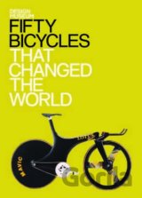 Fifty Bicycles That Changed the World: Design... (Alex Newson)