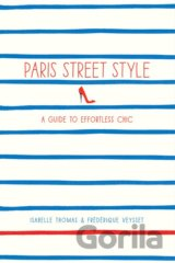 Paris Street Style: A Guide to Effortless Chi... (Isabelle Thomas)
