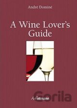 Wine Lover's Guide (incl. Ebook) (Andre Domine) (Hardcover)