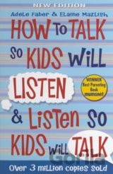 How to Talk So Kids Will Listen and Listen So Kids Will Talk (Adele Faber)