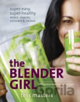 The Blender Girl: Super-easy, Super-healthy M... (Tess Masters)