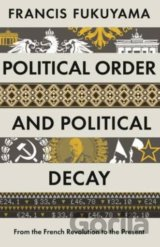 Political Order and Political Decay: From the... (Francis Fukuyama)