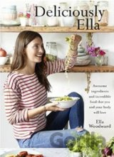 Deliciously Ella: Awesome Ingredients, Incredible Food That You and Your Body Wi