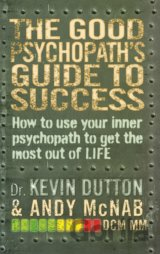The Good Psychopath's Guide to Success (Andy McNab, Kevin Dutton)