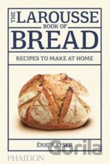 The Larousse Book of Bread: Recipes to Make a... (Éric Kayser)