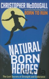 Natural Born Heroes: The Lost Secrets of Stre... (Christopher McDougall)