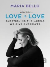 Whatever...Love Is Love: Questioning the Labe... (Maria Bello)