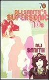 Ali Smiths Supersonic 70s (Ali Smith)