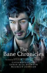 The Bane Chronicles (Cassandra Clare, Sarah Rees Brennan, Maureen Johnson)
