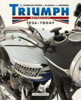 The Complete Book of Classic and Modern Triumph Motorcycles 1937 - Today
