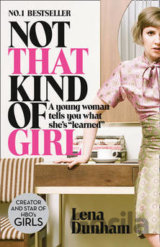 Not That Kind of Girl: A Young Woman Tells Yo... (Lena Dunham)