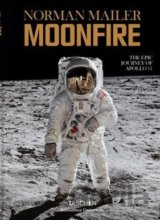 Norman Mailer: Moonfire. The Epic Journey of Apollo 11