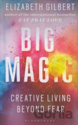 Big Magic: Creative Living Beyond Fear  (Elizabeth Gilbert)