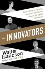 The Innovators - How a Group of Inventors, Hackers, Geniuses and Geeks Created t