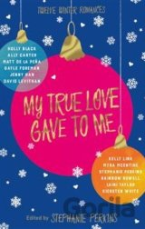 My True Love Gave to Me (Stephanie Perkins, Holly Black, David Levithan, Laini T