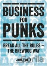 Business for Punks: Break All the Rules - the... (James Watt)