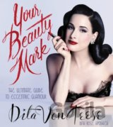 Your Beauty Mark: The Ultimate Guide to Eccen... (Dita Von Teese)