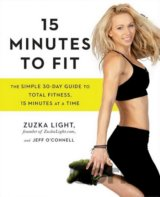 15 Minutes to Fit : The Simple, 30-Day Guide... (Zuzka Light, Jeff O'Connell