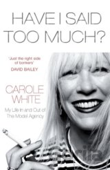 Have I Said Too Much?: My Life In and Out of... (Carole White)