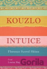 Kouzlo intuice (Shinn Florence Scovel, Hay Louise L.,)