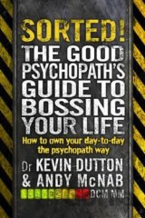 Sorted!: The Good Psychopath's Guide to Bossi... (Andy McNab, Kevin Dutton)