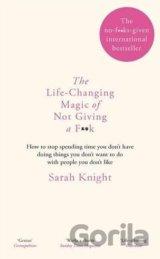 The Life-Changing Magic of Not Giving a F**k... (Sarah Knight)