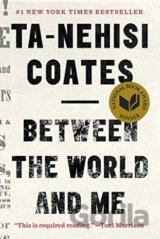 Between World and Me (Ta-Nehisi Coates)